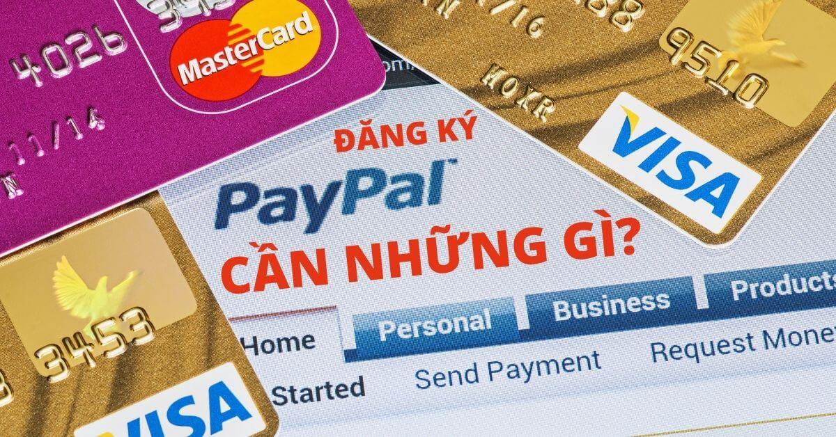Những thứ cần chuẩn bị khi đăng ký tạo tài khoản PayPal mà bạn cần biết